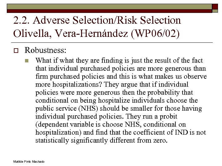 2. 2. Adverse Selection/Risk Selection Olivella, Vera-Hernández (WP 06/02) o Robustness: n What if