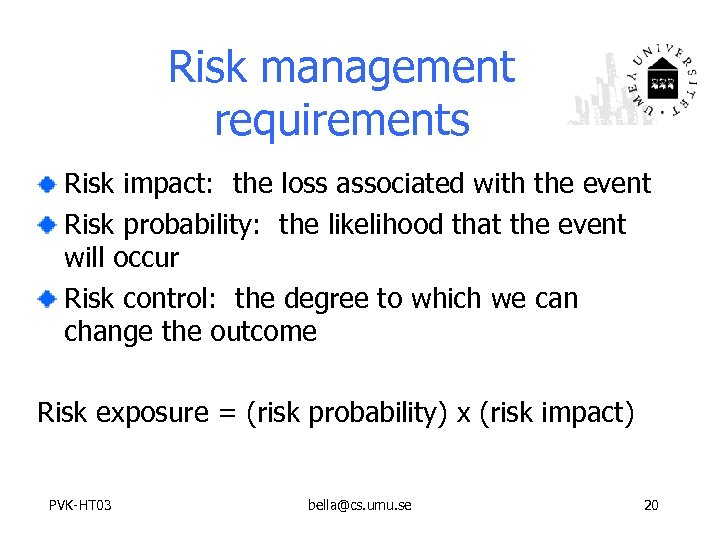 Risk management requirements Risk impact: the loss associated with the event Risk probability: the