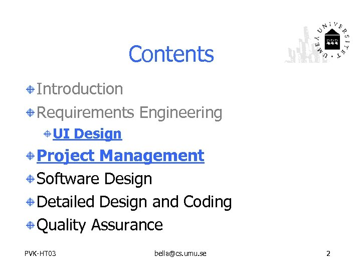 Contents Introduction Requirements Engineering UI Design Project Management Software Design Detailed Design and Coding