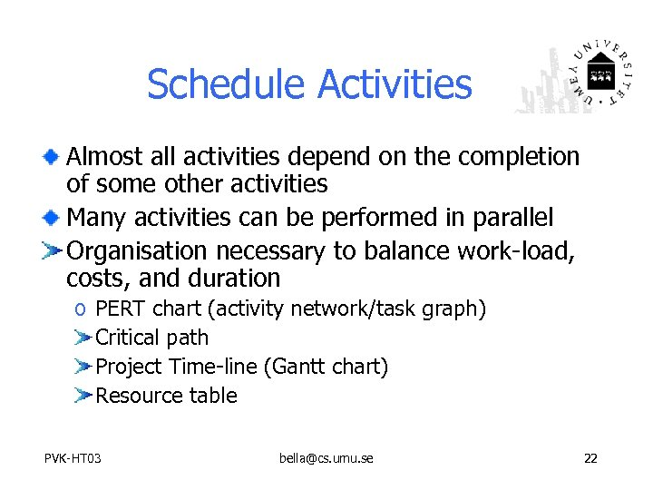 Schedule Activities Almost all activities depend on the completion of some other activities Many