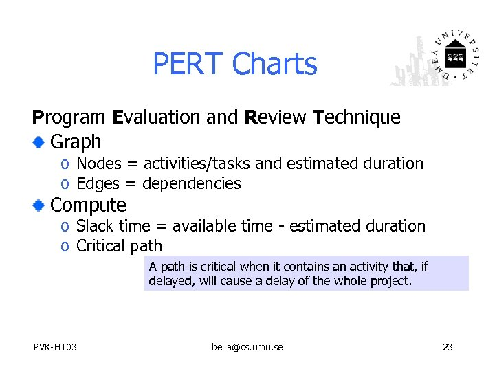 PERT Charts Program Evaluation and Review Technique Graph o Nodes = activities/tasks and estimated