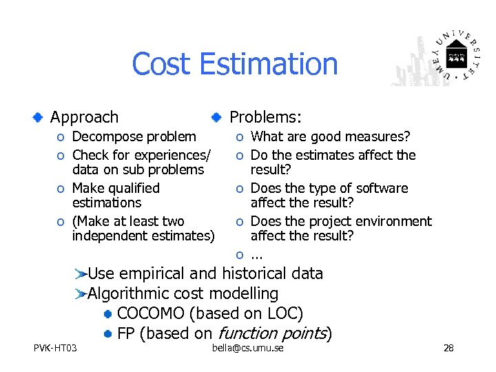Cost Estimation Approach Problems: o Decompose problem o Check for experiences/ data on sub