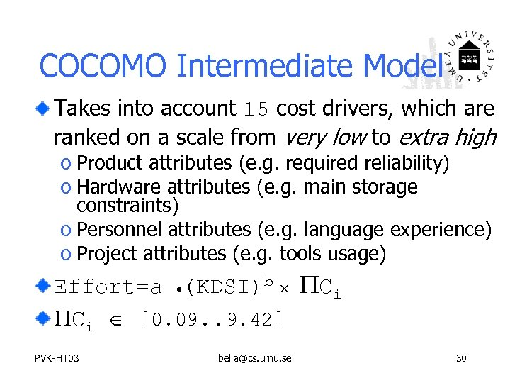 COCOMO Intermediate Model Takes into account 15 cost drivers, which are ranked on a