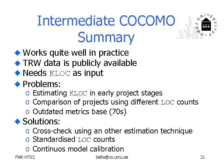 Intermediate COCOMO Summary Works quite well in practice TRW data is publicly available Needs