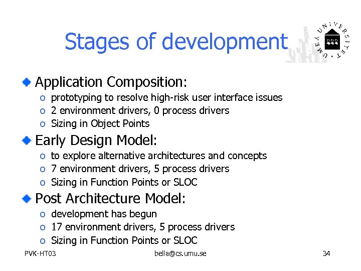 Stages of development Application Composition: o prototyping to resolve high-risk user interface issues o