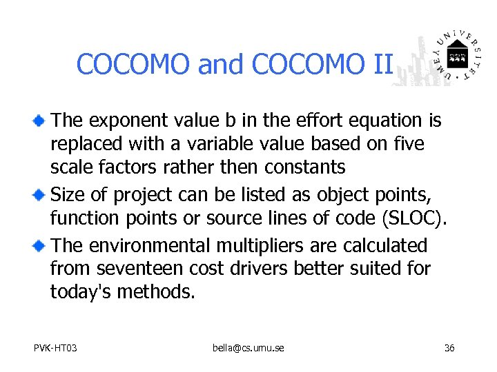COCOMO and COCOMO II The exponent value b in the effort equation is replaced
