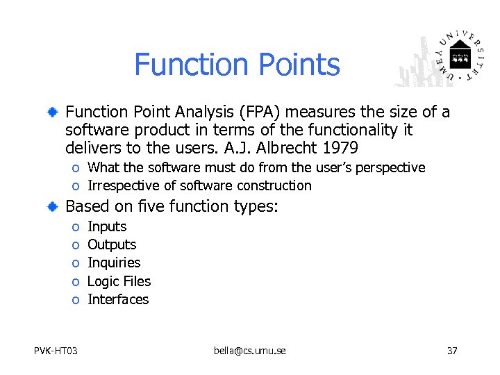 Function Points Function Point Analysis (FPA) measures the size of a software product in
