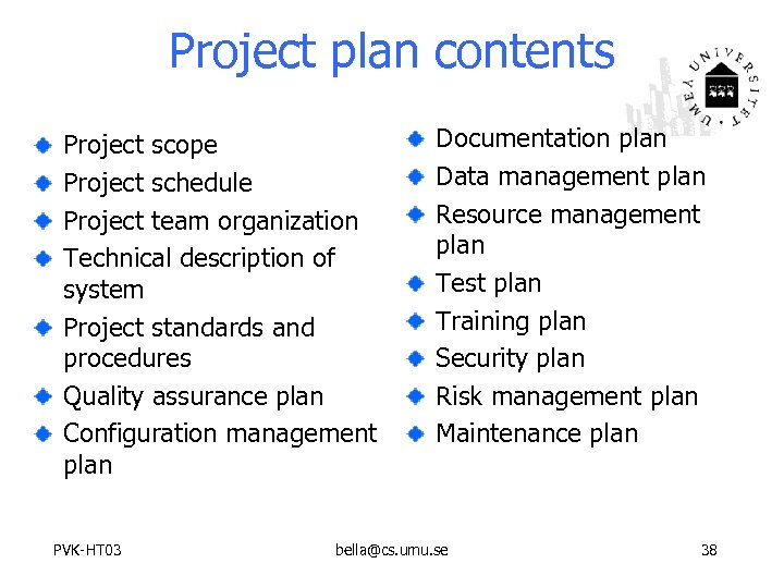 Project plan contents Project scope Project schedule Project team organization Technical description of system