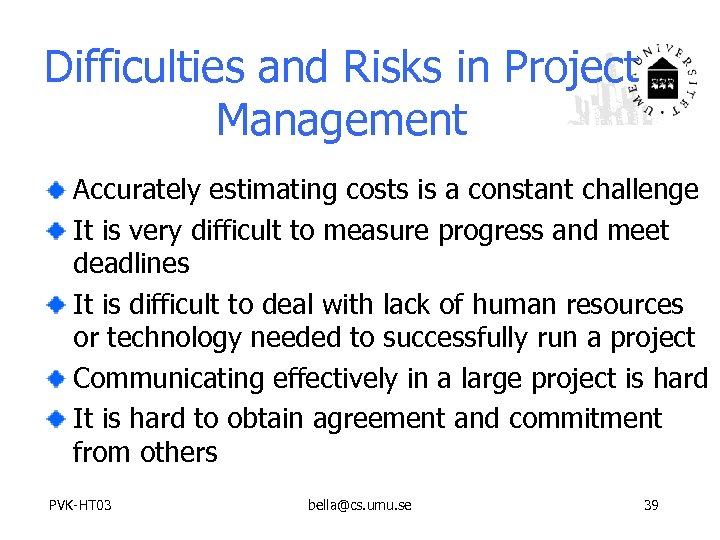 Difficulties and Risks in Project Management Accurately estimating costs is a constant challenge It