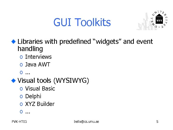 "GUI Toolkits Libraries with predefined ""widgets"" and event handling o Interviews o Java AWT"