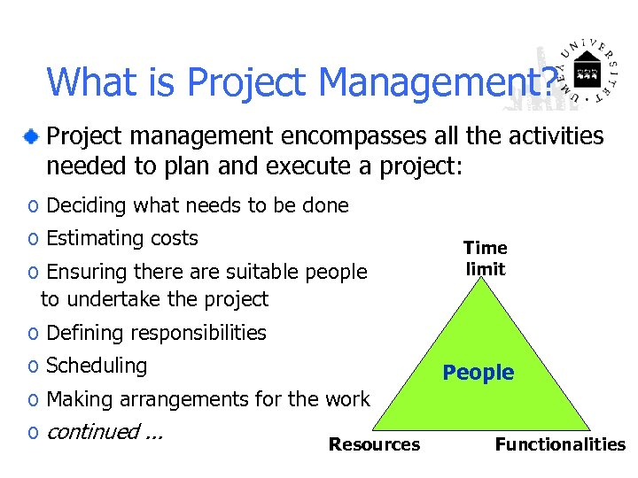 What is Project Management? Project management encompasses all the activities needed to plan and
