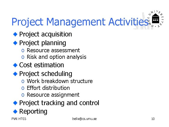 Project Management Activities Project acquisition Project planning o Resource assessment o Risk and option