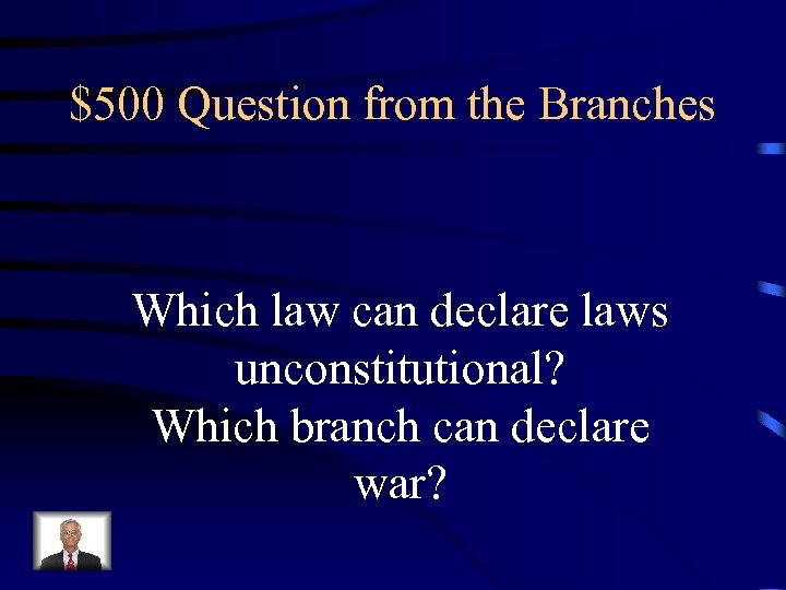 $500 Question from the Branches Which law can declare laws unconstitutional? Which branch can
