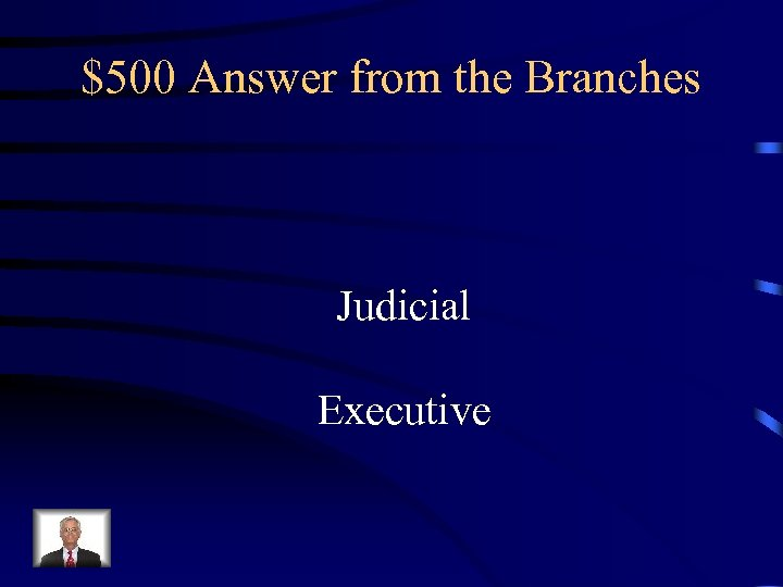 $500 Answer from the Branches Judicial Executive