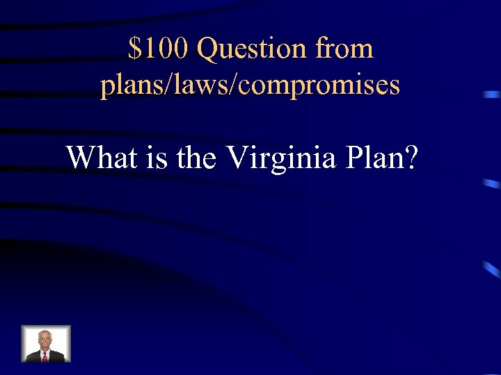 $100 Question from plans/laws/compromises What is the Virginia Plan?