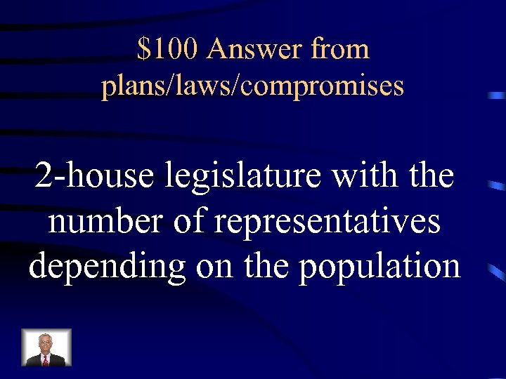 $100 Answer from plans/laws/compromises 2 -house legislature with the number of representatives depending on