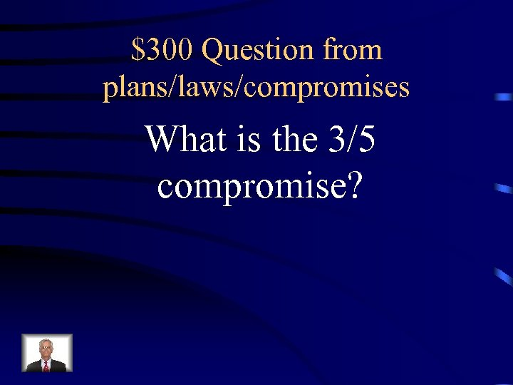 $300 Question from plans/laws/compromises What is the 3/5 compromise?