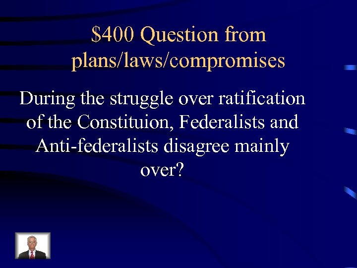 $400 Question from plans/laws/compromises During the struggle over ratification of the Constituion, Federalists and