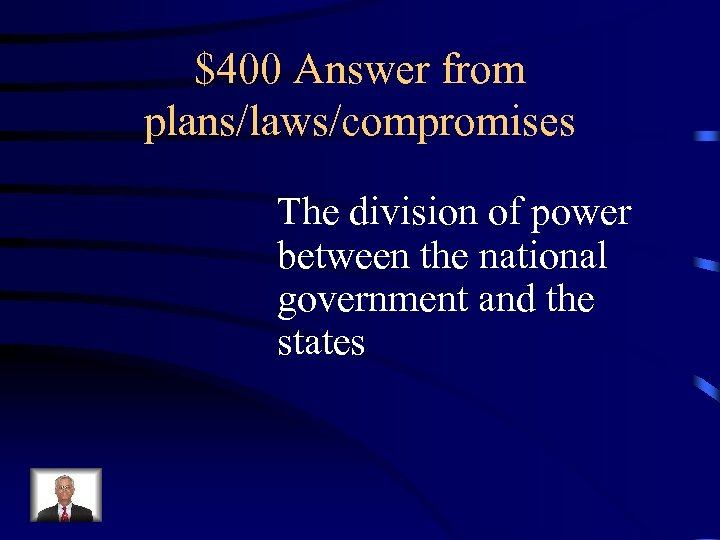 $400 Answer from plans/laws/compromises The division of power between the national government and the
