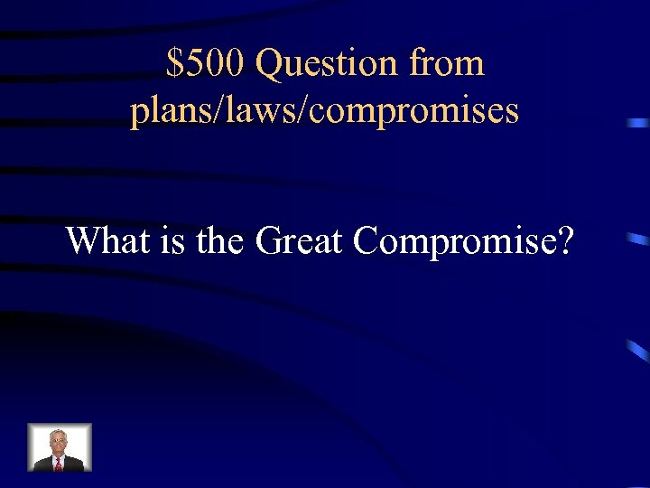 $500 Question from plans/laws/compromises What is the Great Compromise?