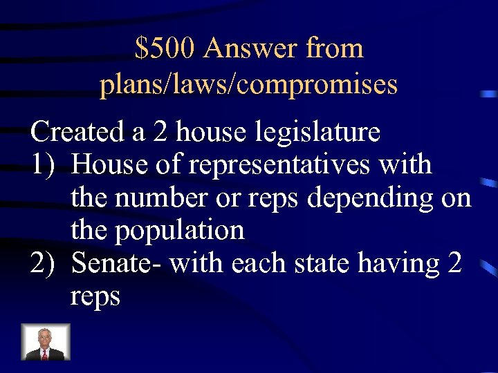 $500 Answer from plans/laws/compromises Created a 2 house legislature 1) House of representatives with