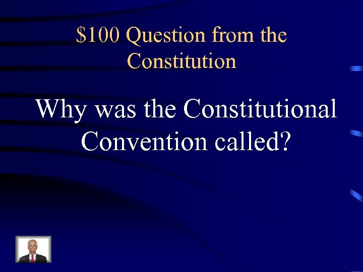 $100 Question from the Constitution Why was the Constitutional Convention called?