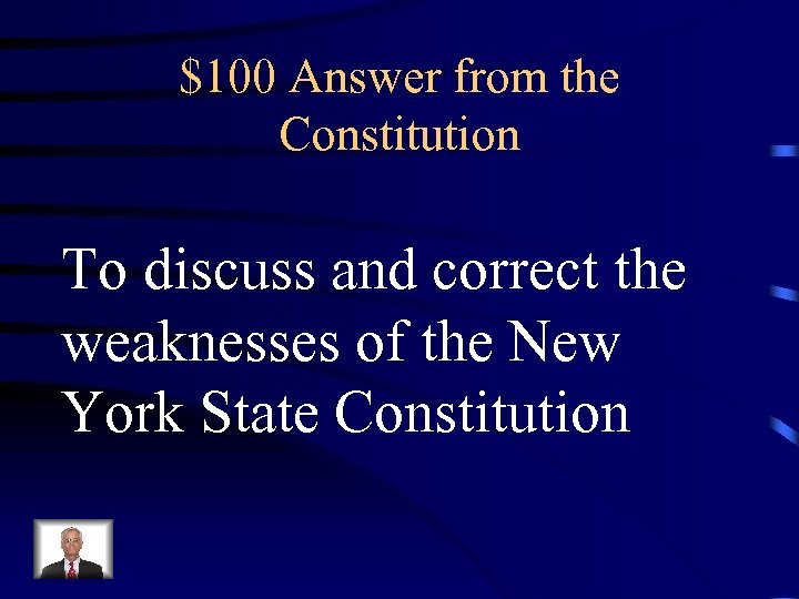 $100 Answer from the Constitution To discuss and correct the weaknesses of the New
