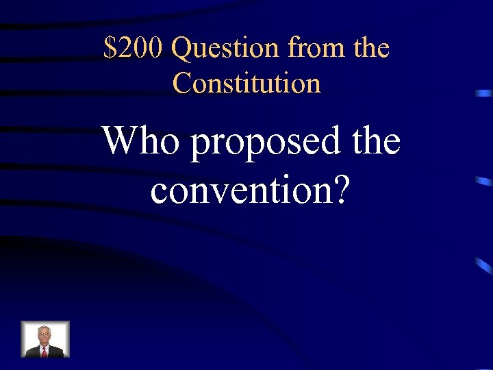 $200 Question from the Constitution Who proposed the convention?