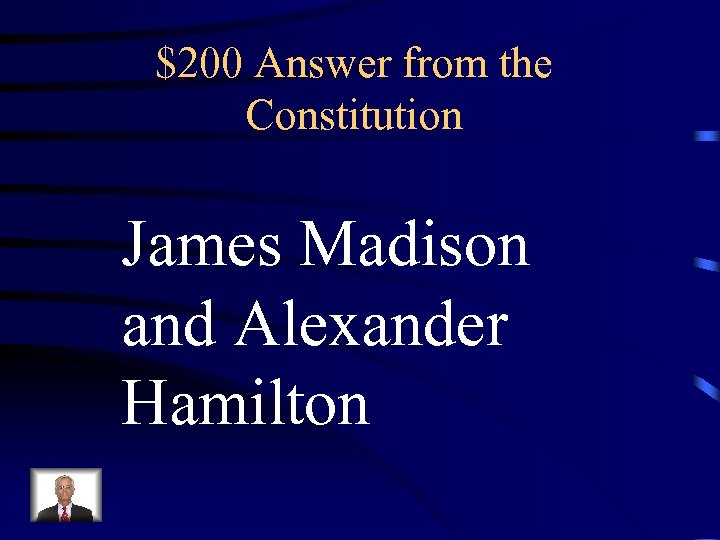 $200 Answer from the Constitution James Madison and Alexander Hamilton