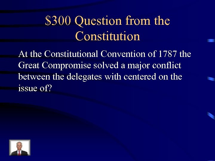 $300 Question from the Constitution At the Constitutional Convention of 1787 the Great Compromise