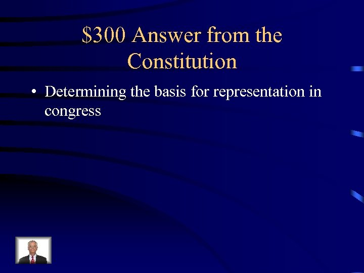 $300 Answer from the Constitution • Determining the basis for representation in congress