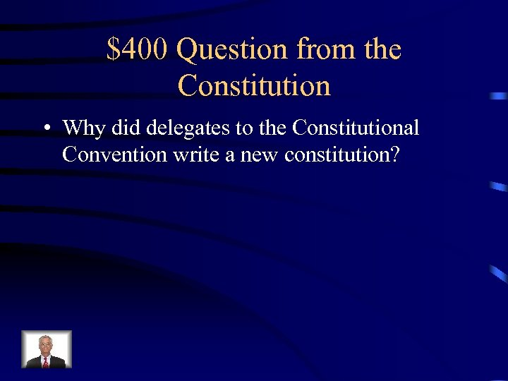 $400 Question from the Constitution • Why did delegates to the Constitutional Convention write