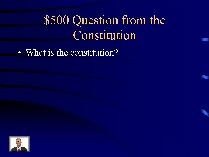 $500 Question from the Constitution • What is the constitution?