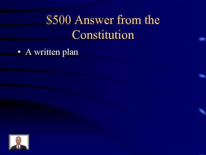 $500 Answer from the Constitution • A written plan