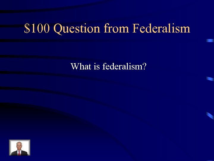 $100 Question from Federalism What is federalism?