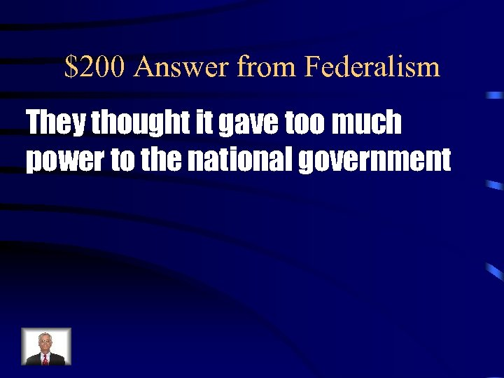 $200 Answer from Federalism They thought it gave too much power to the national