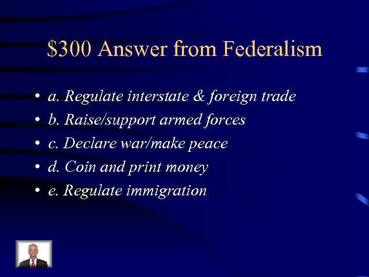 $300 Answer from Federalism • • • a. Regulate interstate & foreign trade b.