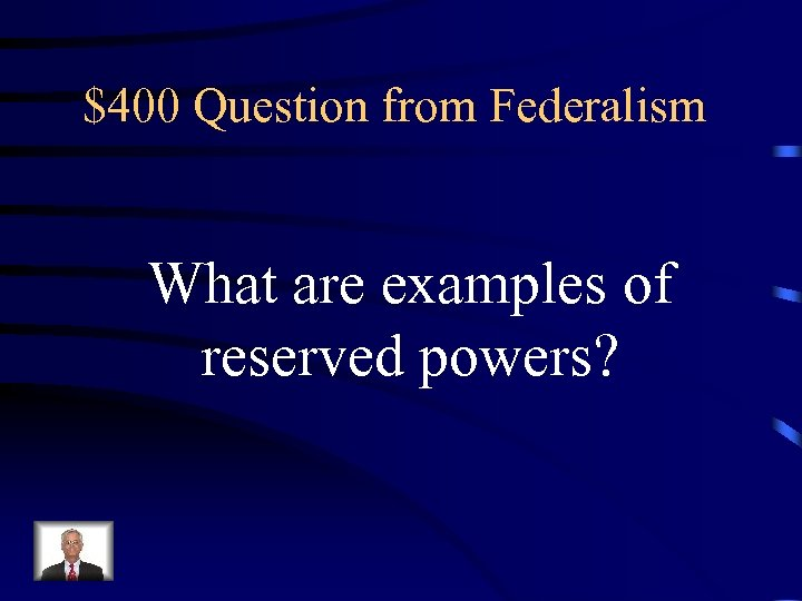 $400 Question from Federalism What are examples of reserved powers?