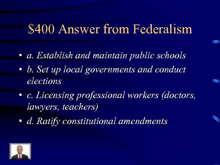 $400 Answer from Federalism • a. Establish and maintain public schools • b. Set