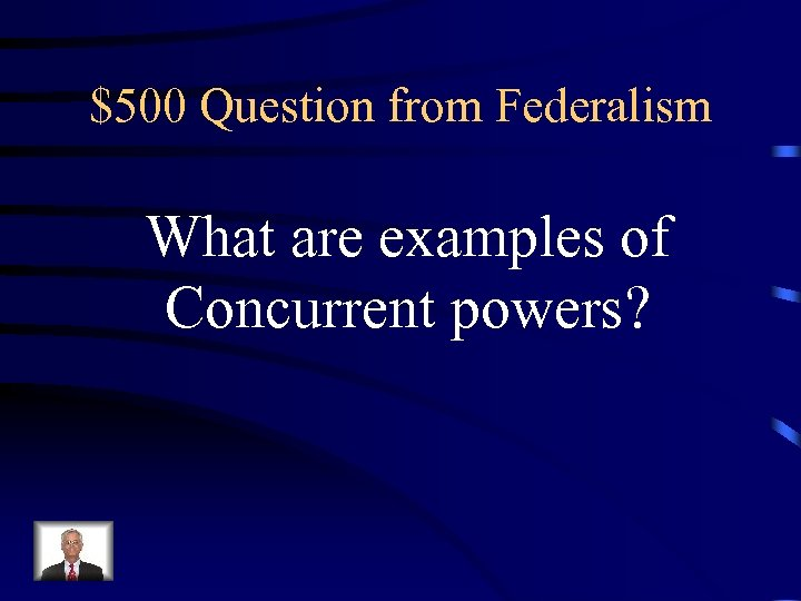 $500 Question from Federalism What are examples of Concurrent powers?
