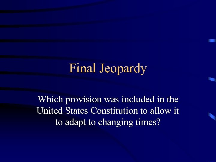 Final Jeopardy Which provision was included in the United States Constitution to allow it