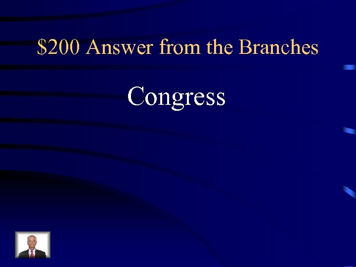 $200 Answer from the Branches Congress