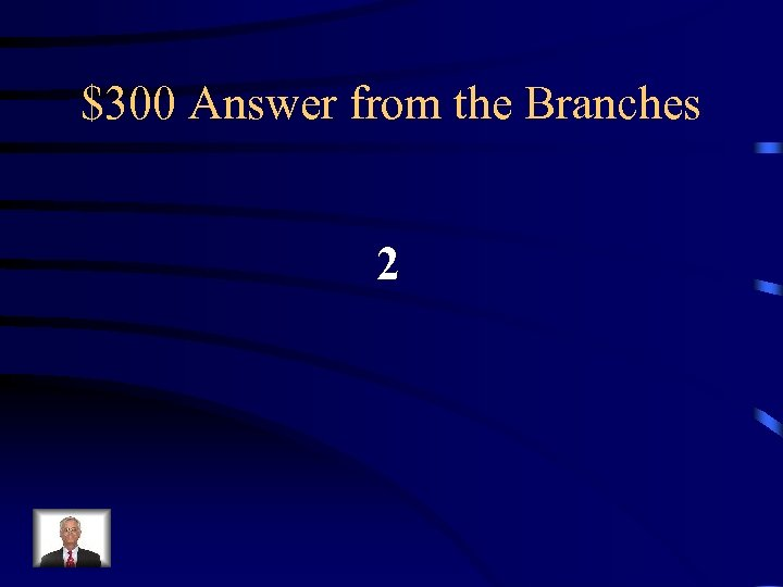 $300 Answer from the Branches 2