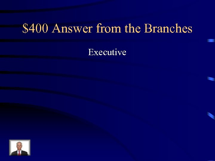 $400 Answer from the Branches Executive