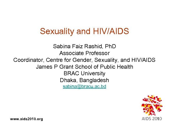 Sexuality and HIV/AIDS Sabina Faiz Rashid, Ph. D Associate Professor Coordinator, Centre for Gender,