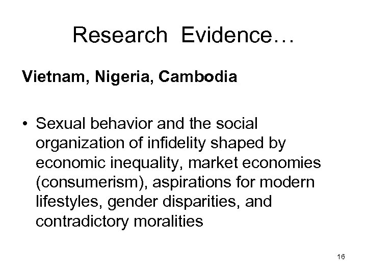 Research Evidence… Vietnam, Nigeria, Cambodia • Sexual behavior and the social organization of infidelity