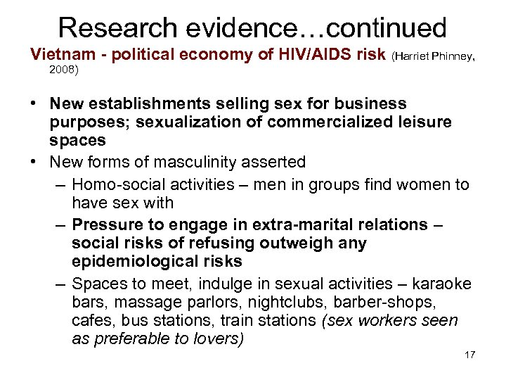 Research evidence…continued Vietnam - political economy of HIV/AIDS risk (Harriet Phinney, 2008) • New