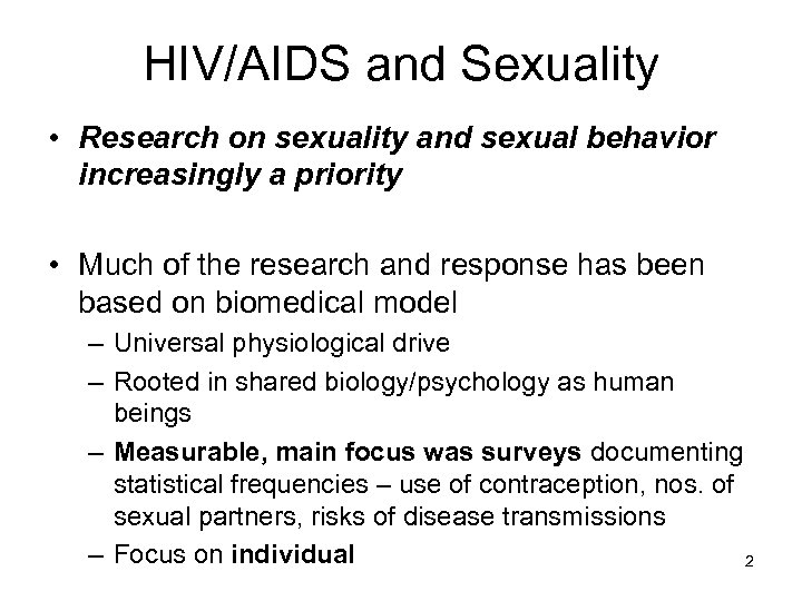 HIV/AIDS and Sexuality • Research on sexuality and sexual behavior increasingly a priority •