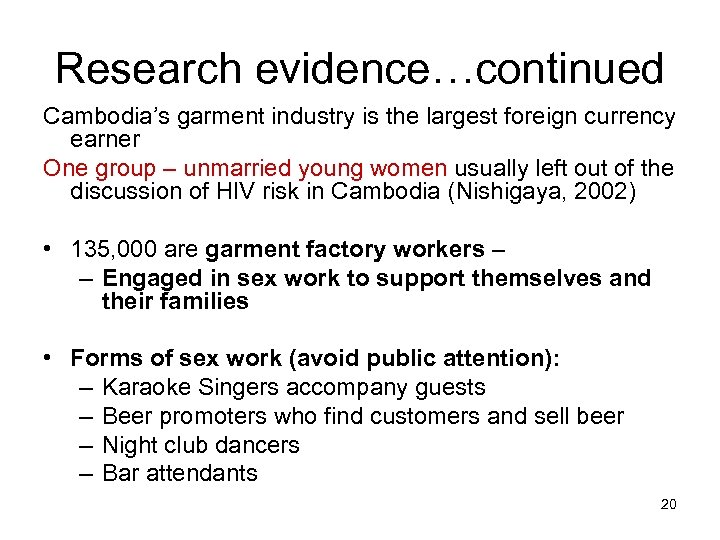 Research evidence…continued Cambodia's garment industry is the largest foreign currency earner One group –