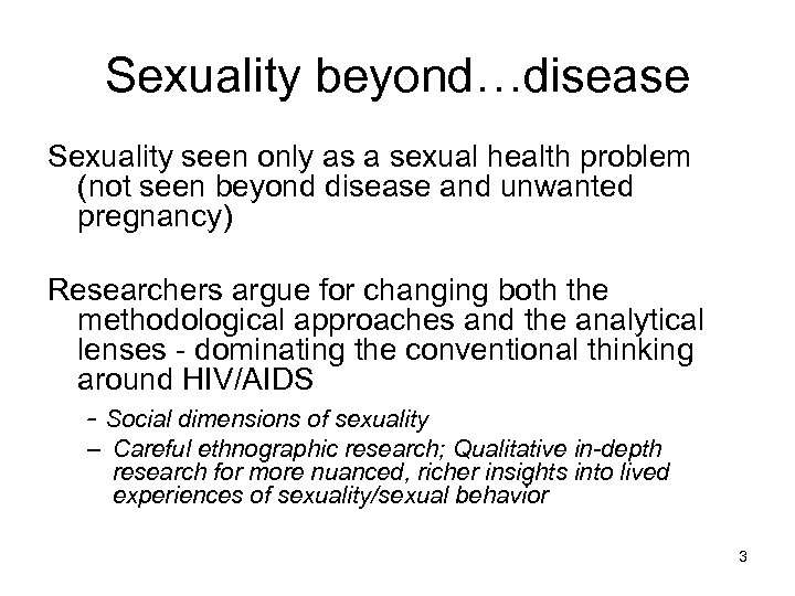Sexuality beyond…disease Sexuality seen only as a sexual health problem (not seen beyond disease